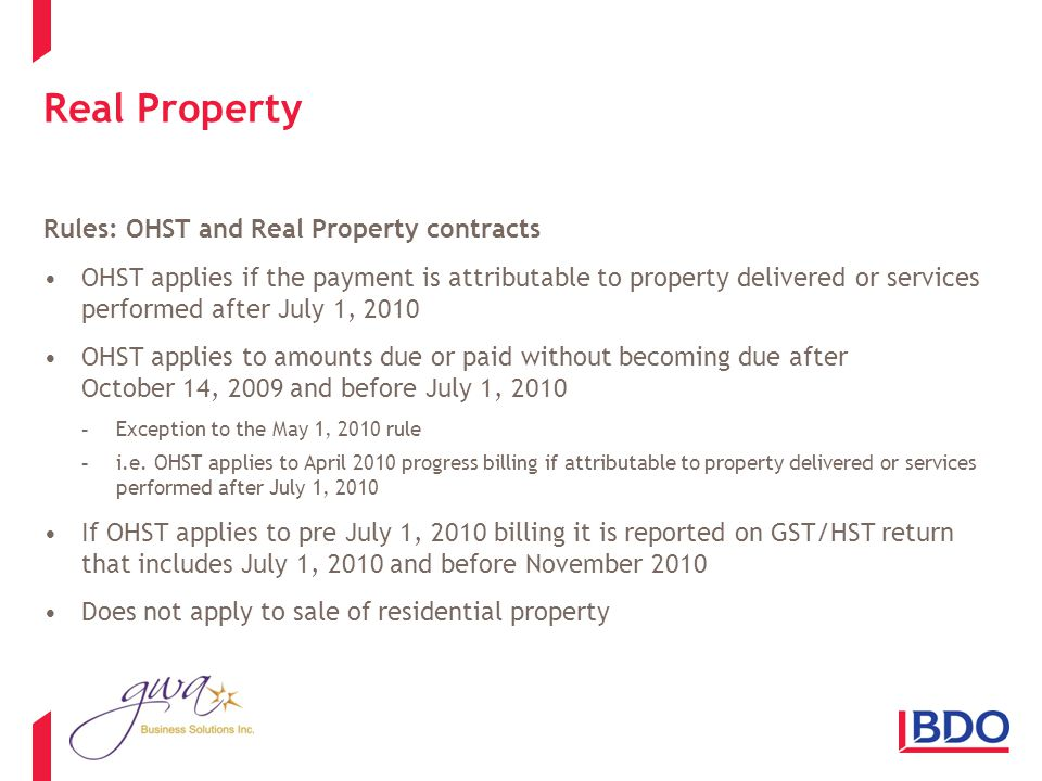Real Property Rules: OHST and Real Property contracts OHST applies if the payment is attributable to property delivered or services performed after July 1, 2010 OHST applies to amounts due or paid without becoming due after October 14, 2009 and before July 1, 2010 -Exception to the May 1, 2010 rule -i.e.