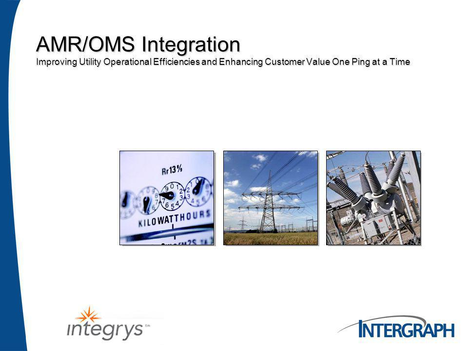 AMR/OMS Integration Improving Utility Operational Efficiencies and Enhancing Customer Value One Ping at a Time