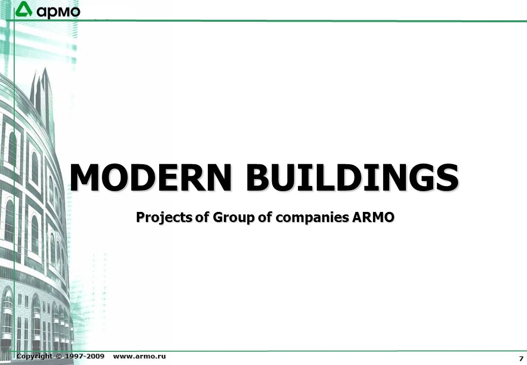 Copyright © 1997-2009 www.armo.ru 7 MODERN BUILDINGS Projects of Group of companies ARMO