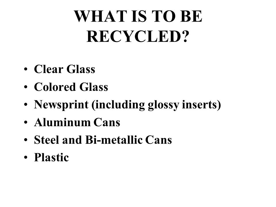 WHAT IS TO BE RECYCLED.