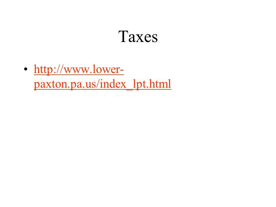 Taxes http://www.lower- paxton.pa.us/index_lpt.htmlhttp://www.lower- paxton.pa.us/index_lpt.html