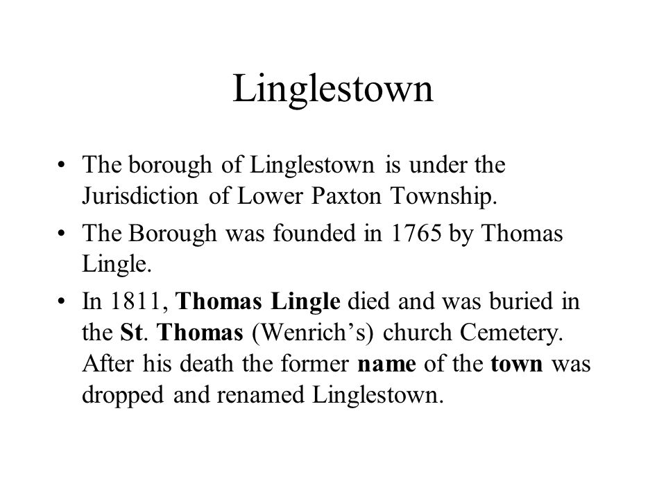 Linglestown The borough of Linglestown is under the Jurisdiction of Lower Paxton Township.