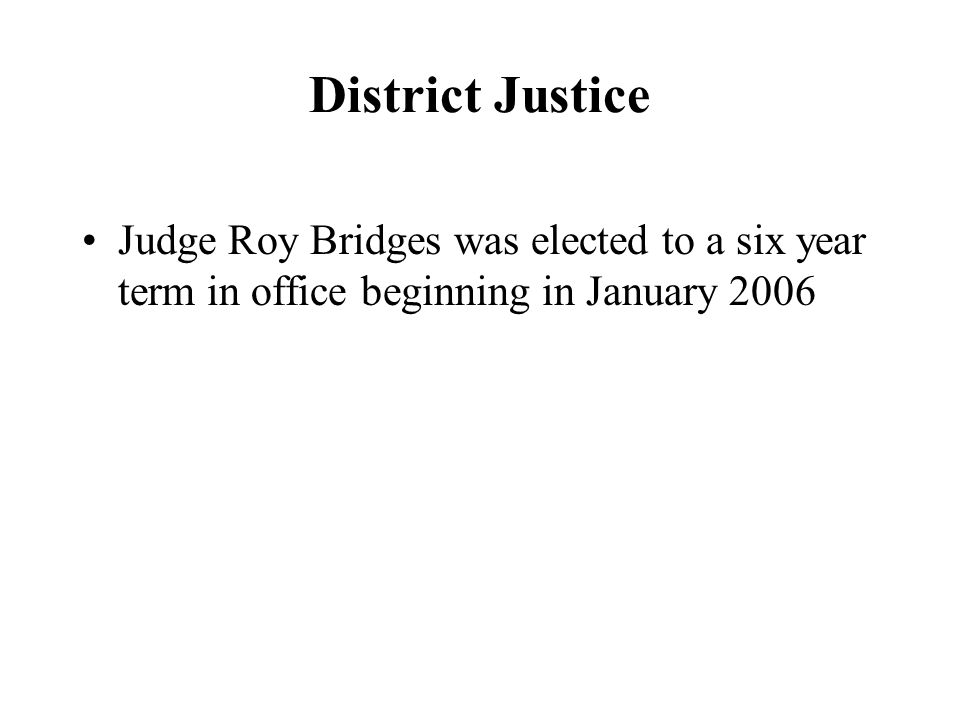 District Justice Judge Roy Bridges was elected to a six year term in office beginning in January 2006