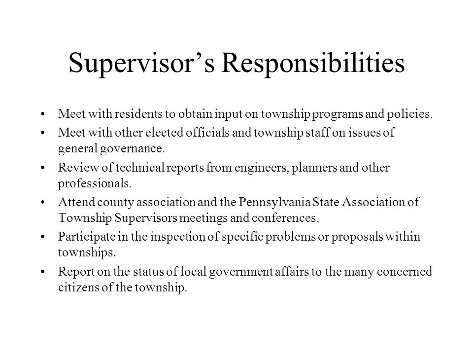 Supervisors Responsibilities Meet with residents to obtain input on township programs and policies.