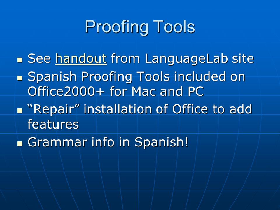 Proofing Tools See handout from LanguageLab site See handout from LanguageLab sitehandout Spanish Proofing Tools included on Office2000+ for Mac and PC Spanish Proofing Tools included on Office2000+ for Mac and PC Repair installation of Office to add features Repair installation of Office to add features Grammar info in Spanish.