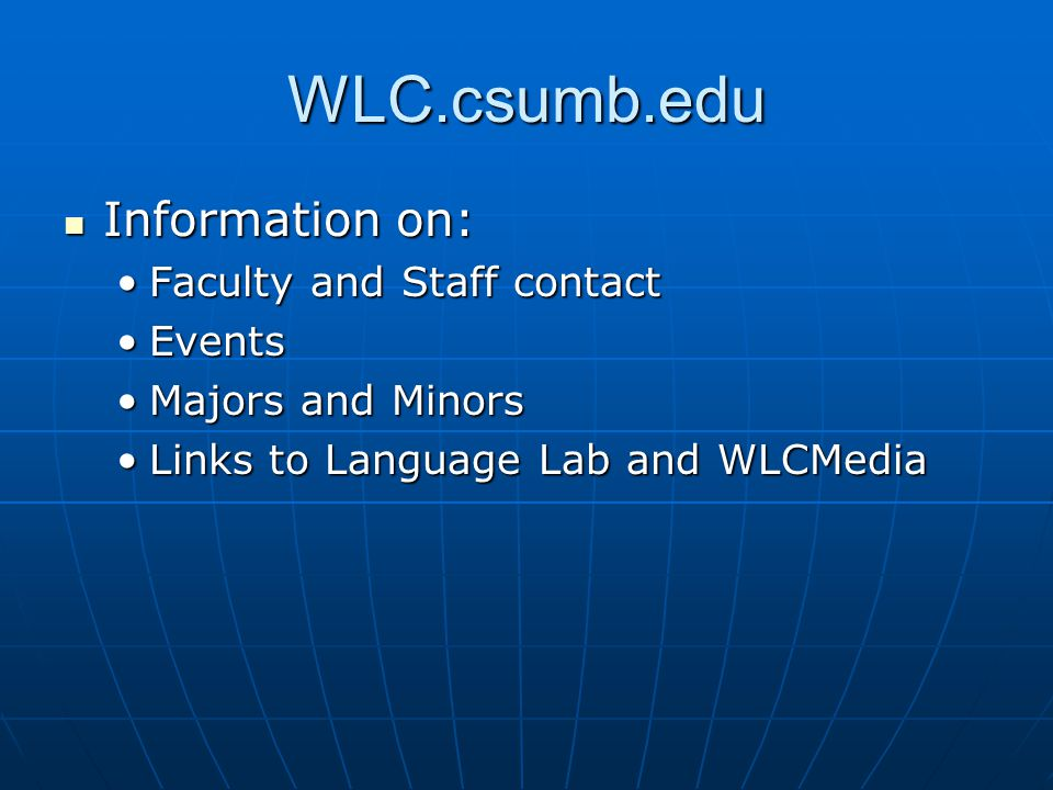 WLC.csumb.edu Information on: Information on: Faculty and Staff contactFaculty and Staff contact EventsEvents Majors and MinorsMajors and Minors Links to Language Lab and WLCMediaLinks to Language Lab and WLCMedia