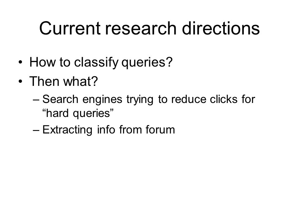 Current research directions How to classify queries.