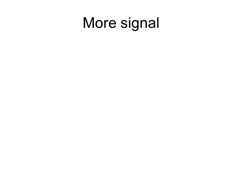 More signal