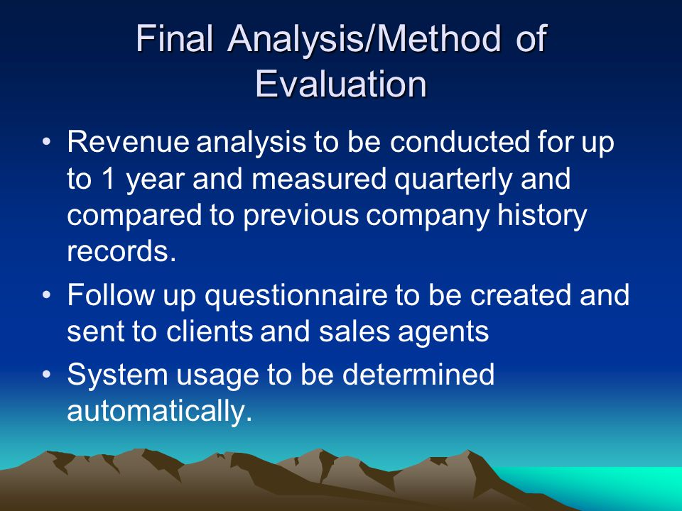 Final Analysis/Method of Evaluation Revenue analysis to be conducted for up to 1 year and measured quarterly and compared to previous company history records.