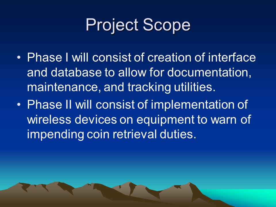 Project Scope Phase I will consist of creation of interface and database to allow for documentation, maintenance, and tracking utilities.