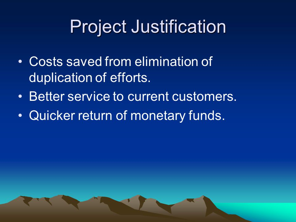 Project Justification Costs saved from elimination of duplication of efforts.