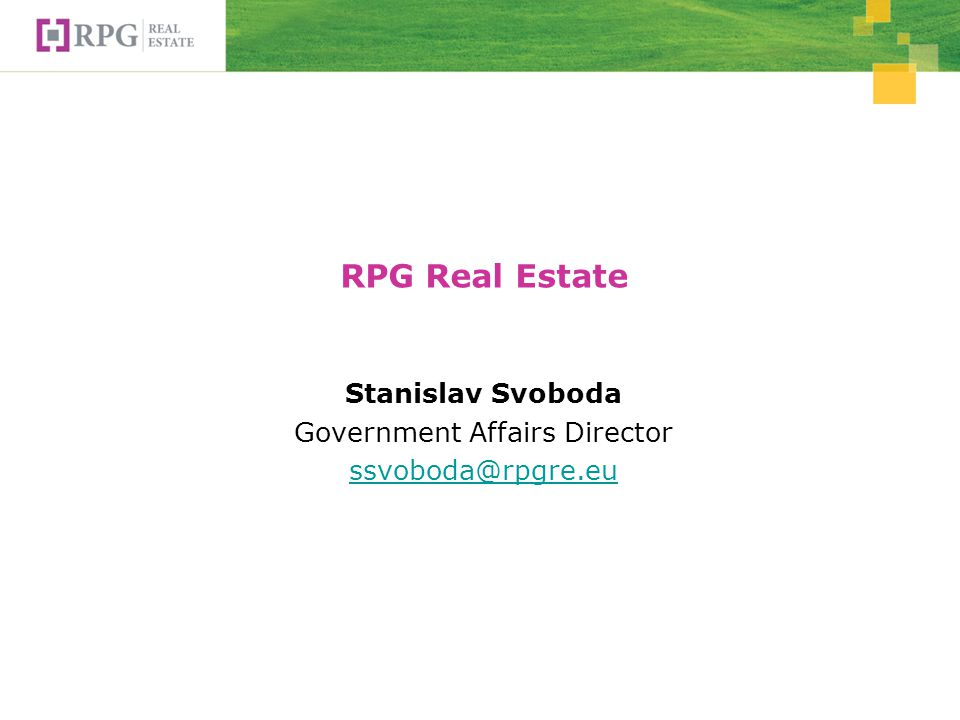 RPG Real Estate Stanislav Svoboda Government Affairs Director ssvoboda@rpgre.eu