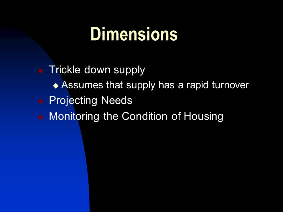 Dimensions Trickle down supply Assumes that supply has a rapid turnover Projecting Needs Monitoring the Condition of Housing