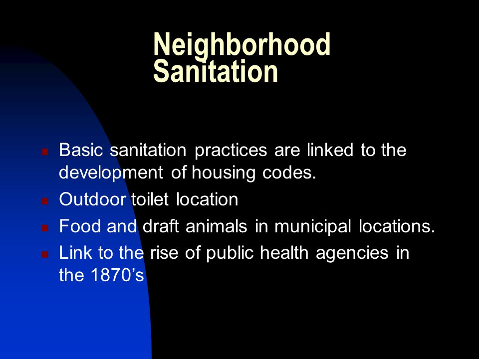Neighborhood Sanitation Basic sanitation practices are linked to the development of housing codes.