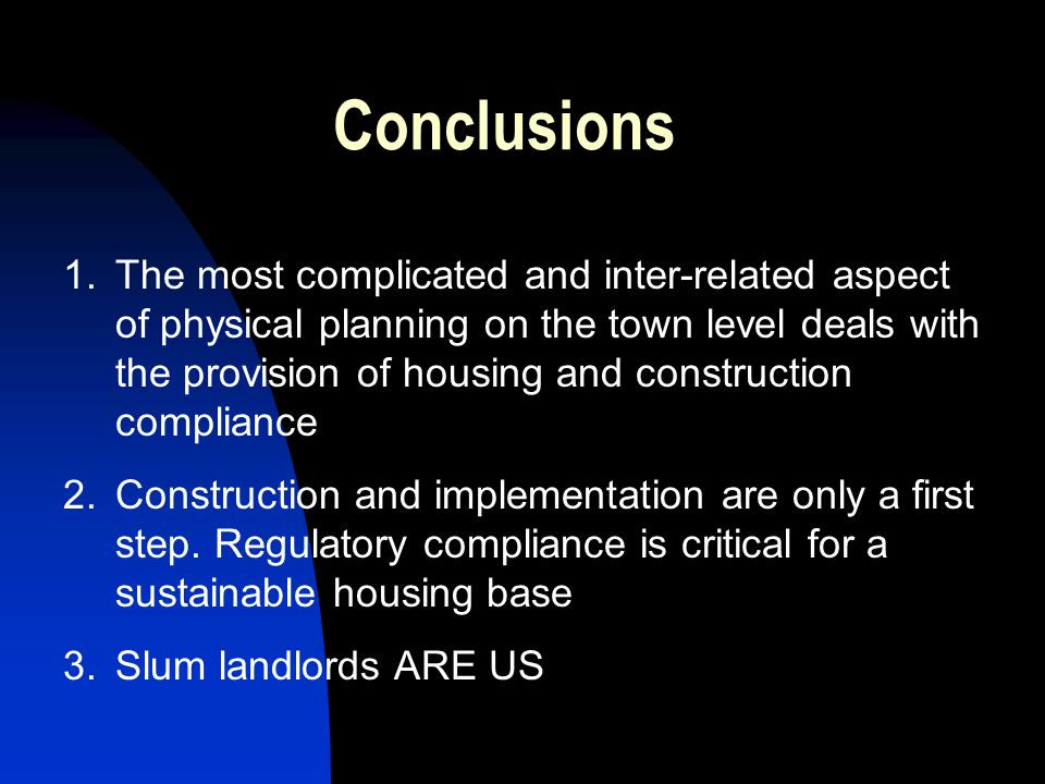 Conclusions 1.The most complicated and inter-related aspect of physical planning on the town level deals with the provision of housing and construction compliance 2.Construction and implementation are only a first step.