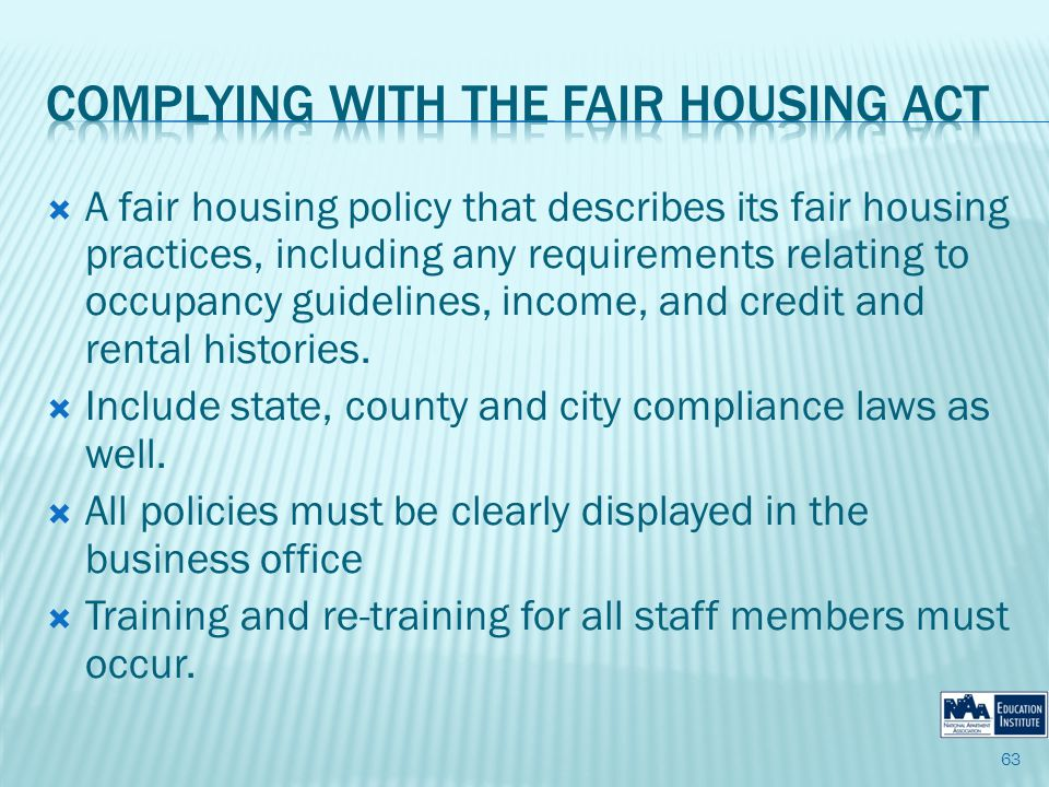 A fair housing policy that describes its fair housing practices, including any requirements relating to occupancy guidelines, income, and credit and rental histories.
