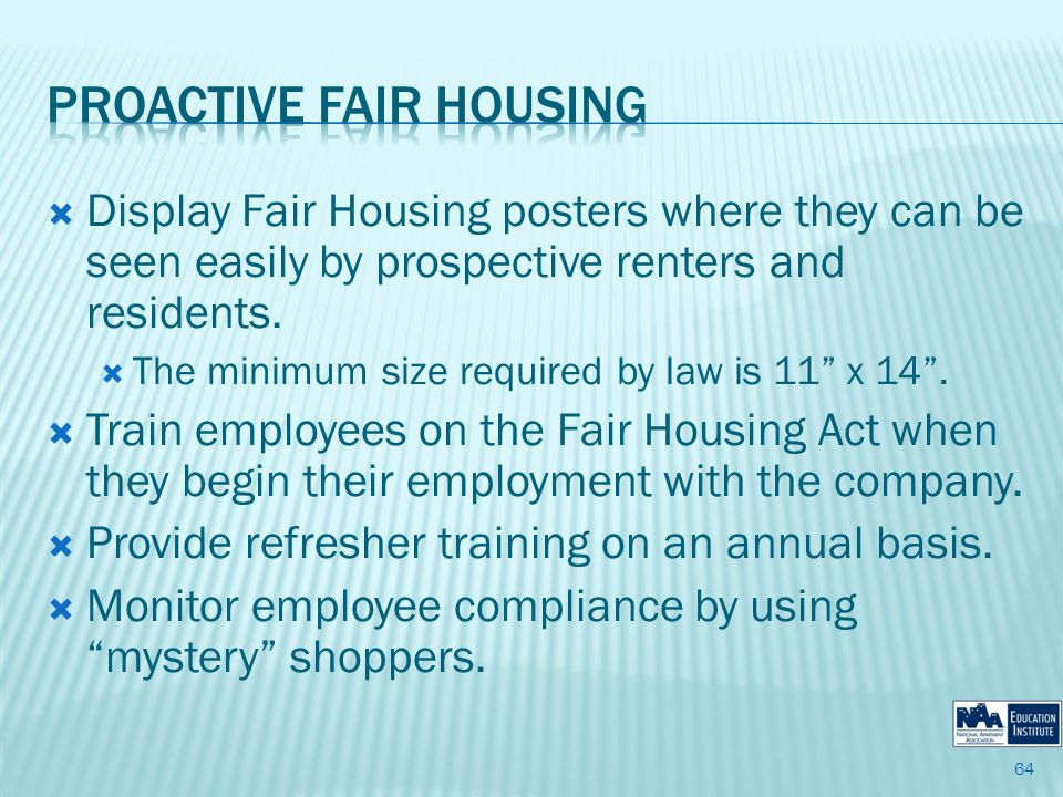 Display Fair Housing posters where they can be seen easily by prospective renters and residents.