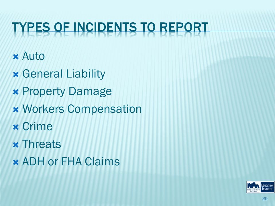 Auto General Liability Property Damage Workers Compensation Crime Threats ADH or FHA Claims 89