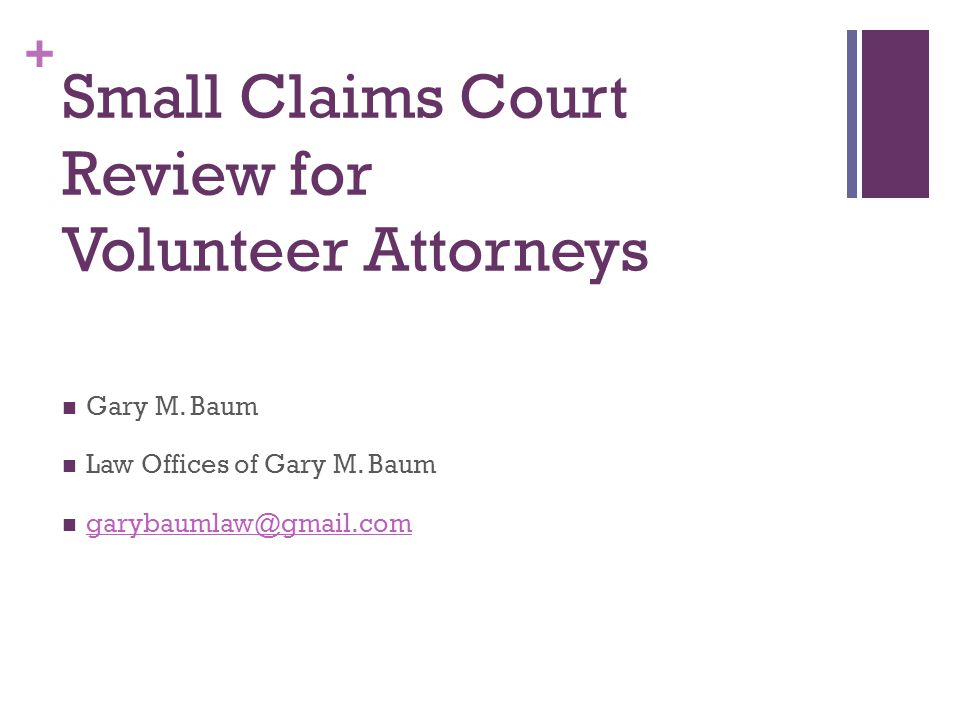 + Small Claims Court Review for Volunteer Attorneys Gary M.