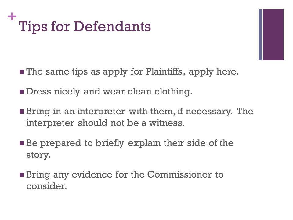 + Tips for Defendants The same tips as apply for Plaintiffs, apply here.