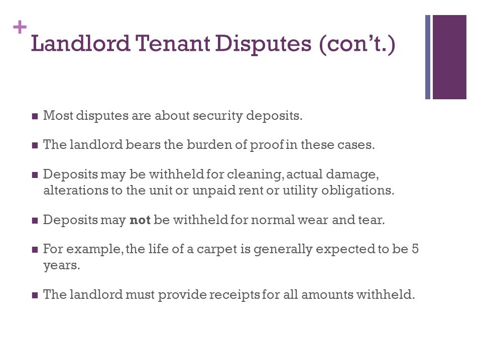 + Landlord Tenant Disputes (cont.) Most disputes are about security deposits.