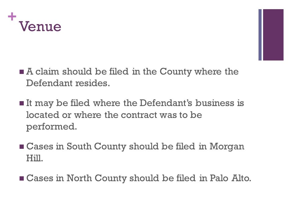 + Venue A claim should be filed in the County where the Defendant resides.