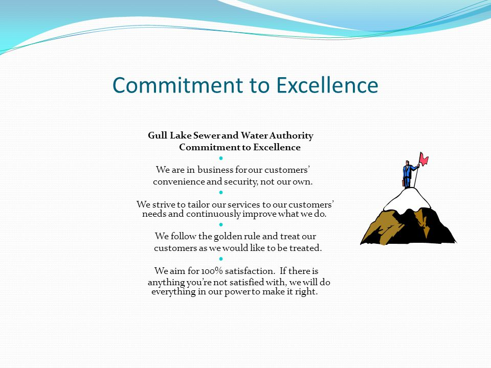 Commitment to Excellence Gull Lake Sewer and Water Authority Commitment to Excellence We are in business for our customers convenience and security, not our own.