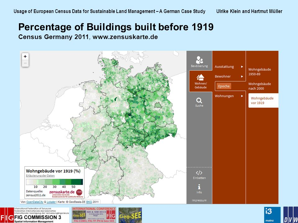 Usage of European Census Data for Sustainable Land Management – A German Case Study Ulrike Klein and Hartmut Müller Percentage of Buildings built before 1919 Census Germany 2011, www.zensuskarte.de