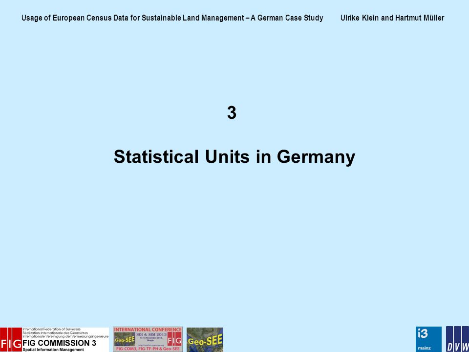 Usage of European Census Data for Sustainable Land Management – A German Case Study Ulrike Klein and Hartmut Müller 3 Statistical Units in Germany