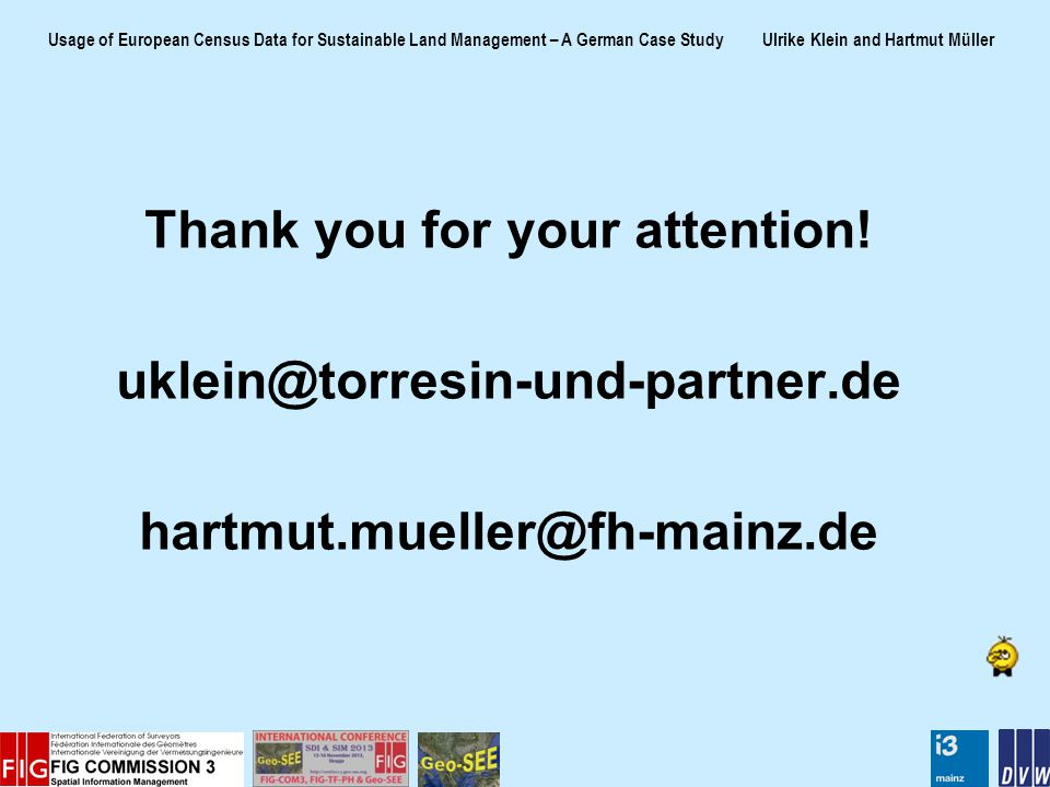 Usage of European Census Data for Sustainable Land Management – A German Case Study Ulrike Klein and Hartmut Müller Thank you for your attention.