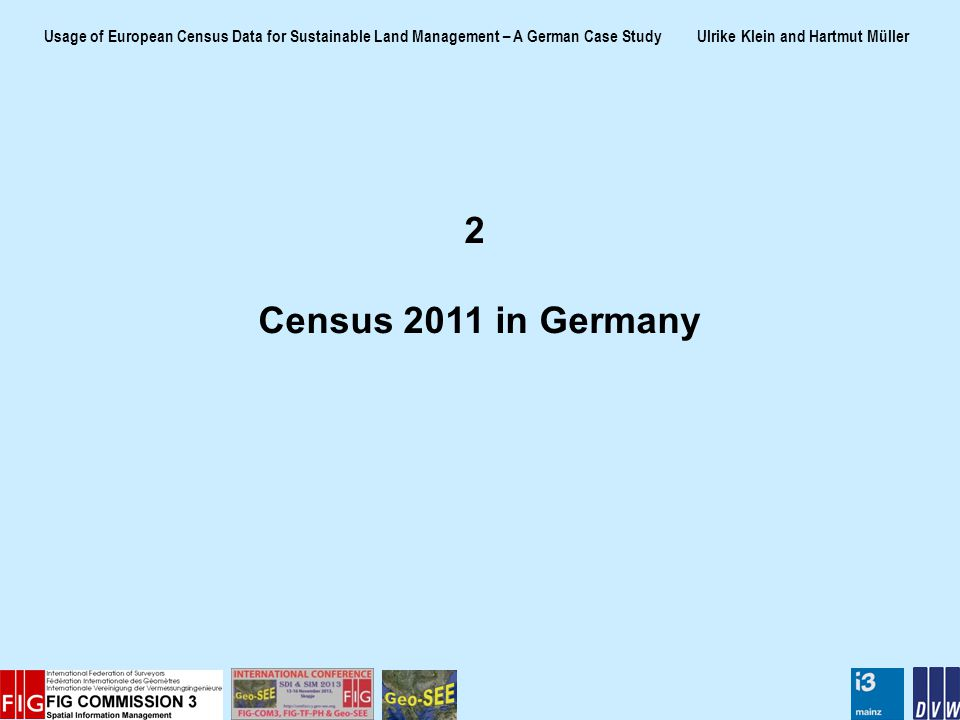 Usage of European Census Data for Sustainable Land Management – A German Case Study Ulrike Klein and Hartmut Müller 2 Census 2011 in Germany