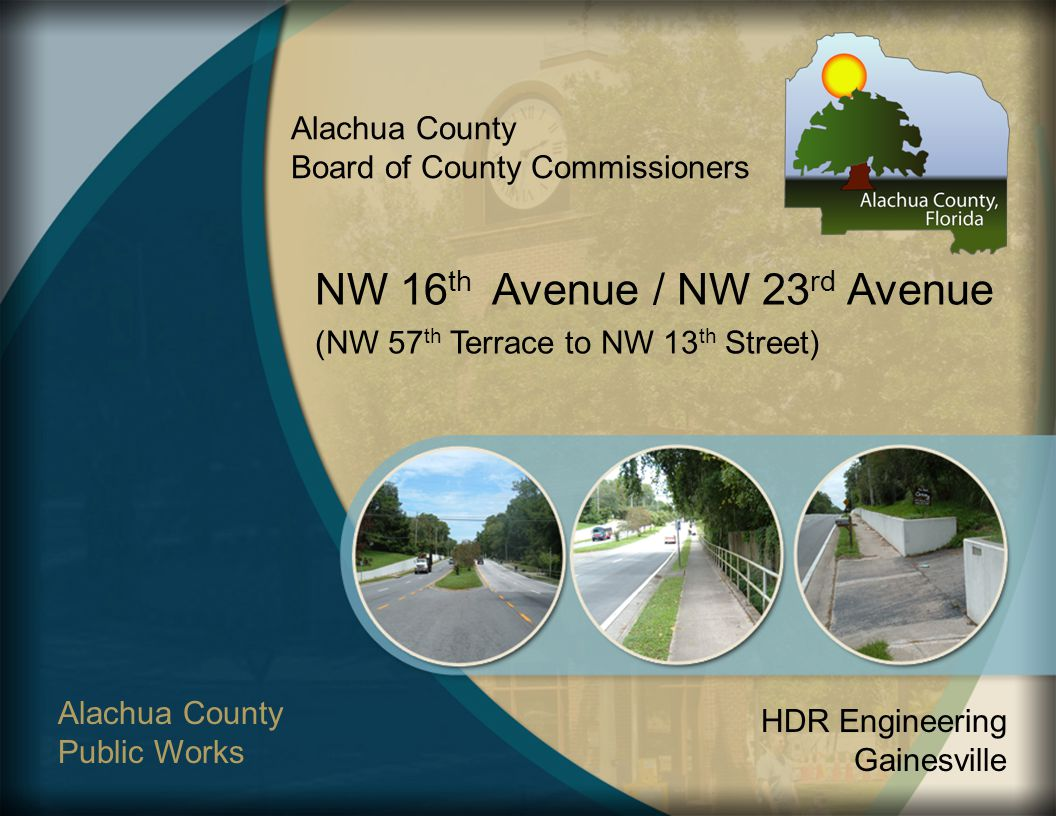 Alachua County Board of County Commissioners NW 16 th Avenue / NW 23 rd Avenue (NW 57 th Terrace to NW 13 th Street) Alachua County Public Works HDR Engineering Gainesville