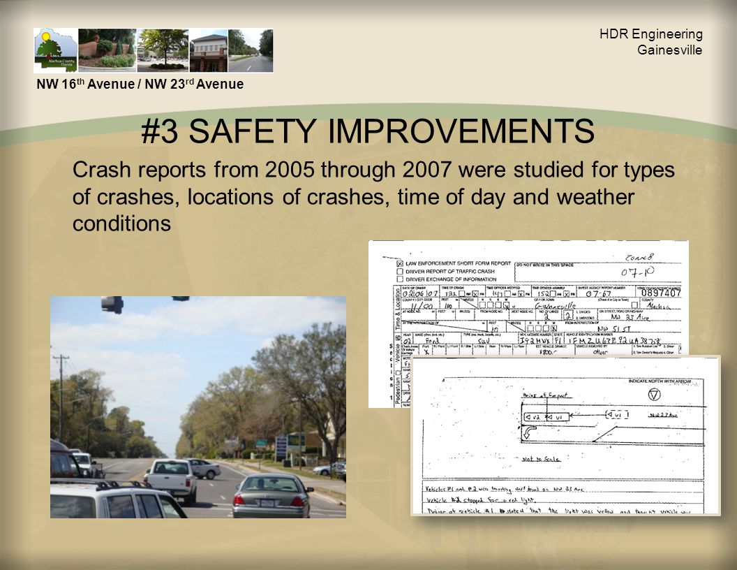 #3 SAFETY IMPROVEMENTS Crash reports from 2005 through 2007 were studied for types of crashes, locations of crashes, time of day and weather conditions HDR Engineering Gainesville NW 16 th Avenue / NW 23 rd Avenue