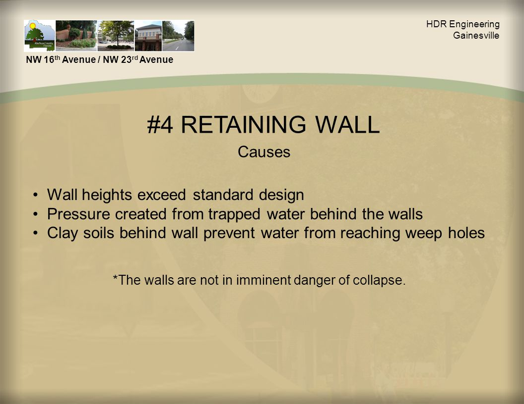#4 RETAINING WALL Causes Wall heights exceed standard design Pressure created from trapped water behind the walls Clay soils behind wall prevent water from reaching weep holes *The walls are not in imminent danger of collapse.