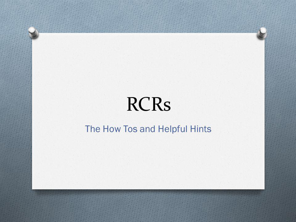 RCRs The How Tos and Helpful Hints