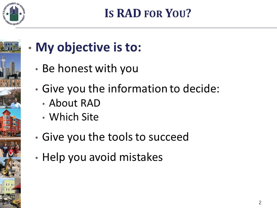 My objective is to: Be honest with you Give you the information to decide: About RAD Which Site Give you the tools to succeed Help you avoid mistakes I S RAD FOR Y OU .