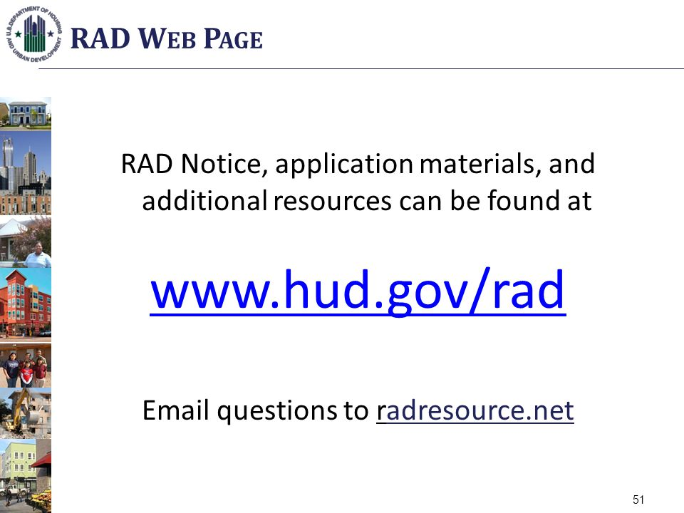 RAD Notice, application materials, and additional resources can be found at www.hud.gov/rad Email questions to radresource.net RAD W EB P AGE 51