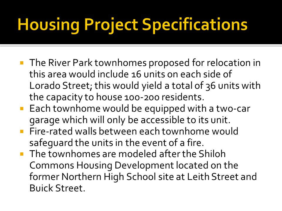 The River Park townhomes proposed for relocation in this area would include 16 units on each side of Lorado Street; this would yield a total of 36 units with the capacity to house 100-200 residents.