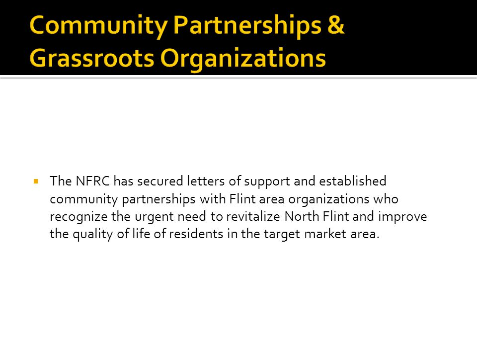 The NFRC has secured letters of support and established community partnerships with Flint area organizations who recognize the urgent need to revitalize North Flint and improve the quality of life of residents in the target market area.