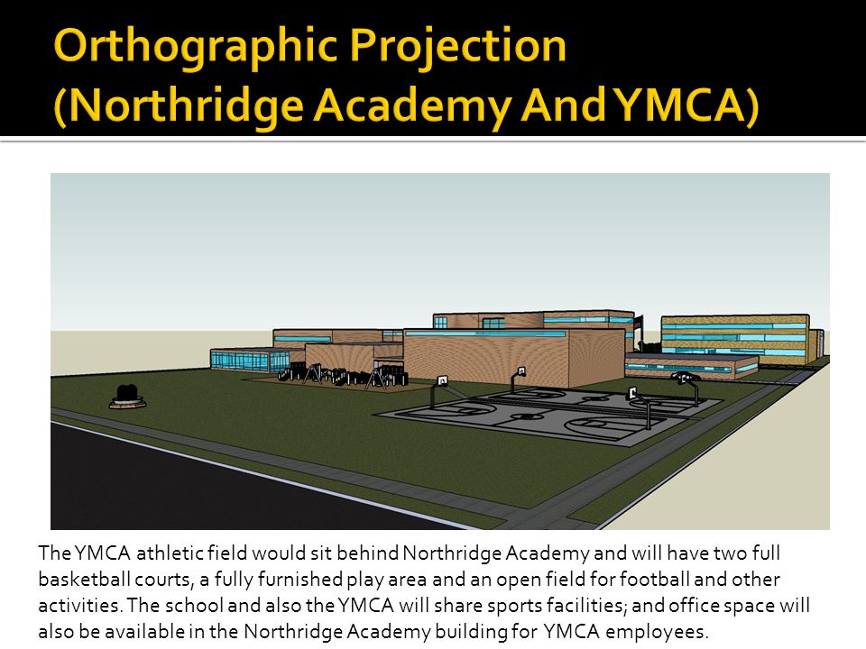 The YMCA athletic field would sit behind Northridge Academy and will have two full basketball courts, a fully furnished play area and an open field for football and other activities.