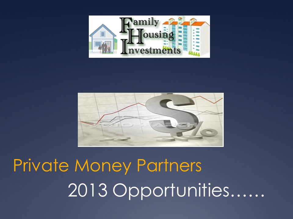 Private Money Partners 2013 Opportunities……