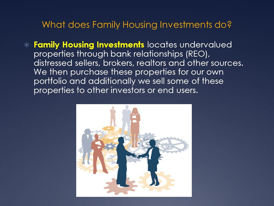 What does Family Housing Investments do.