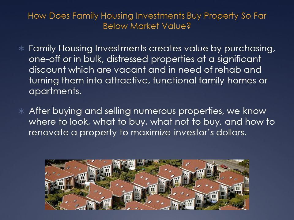How Does Family Housing Investments Buy Property So Far Below Market Value.