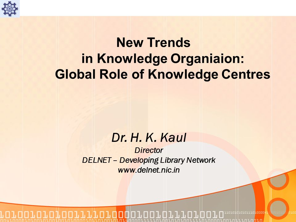 New Trends in Knowledge Organiaion: Global Role of Knowledge Centres Dr.