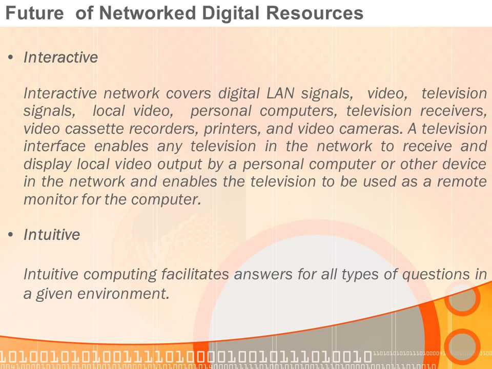 Future of Networked Digital Resources Interactive Interactive network covers digital LAN signals, video, television signals, local video, personal computers, television receivers, video cassette recorders, printers, and video cameras.
