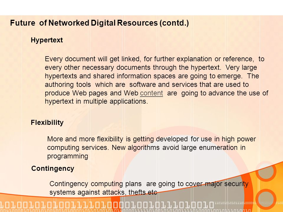 Future of Networked Digital Resources (contd.) Hypertext Every document will get linked, for further explanation or reference, to every other necessary documents through the hypertext.