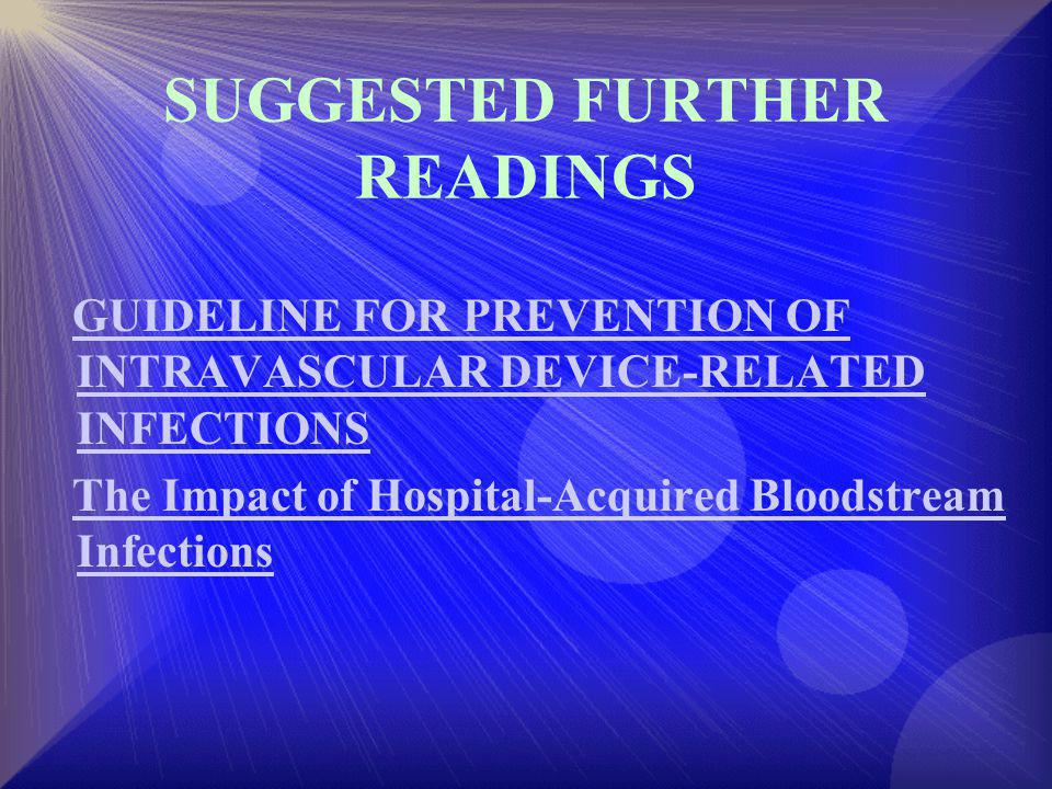 SUGGESTED FURTHER READINGS GUIDELINE FOR PREVENTION OF INTRAVASCULAR DEVICE-RELATED INFECTIONSGUIDELINE FOR PREVENTION OF INTRAVASCULAR DEVICE-RELATED INFECTIONS The Impact of Hospital-Acquired Bloodstream InfectionsThe Impact of Hospital-Acquired Bloodstream Infections