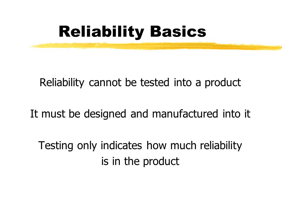 Customers Definition of Reliability A reliable product: One that does what the customer wants, when the customer wants to do it