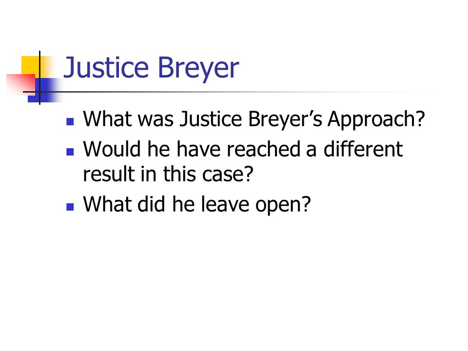 Justice Breyer What was Justice Breyers Approach.