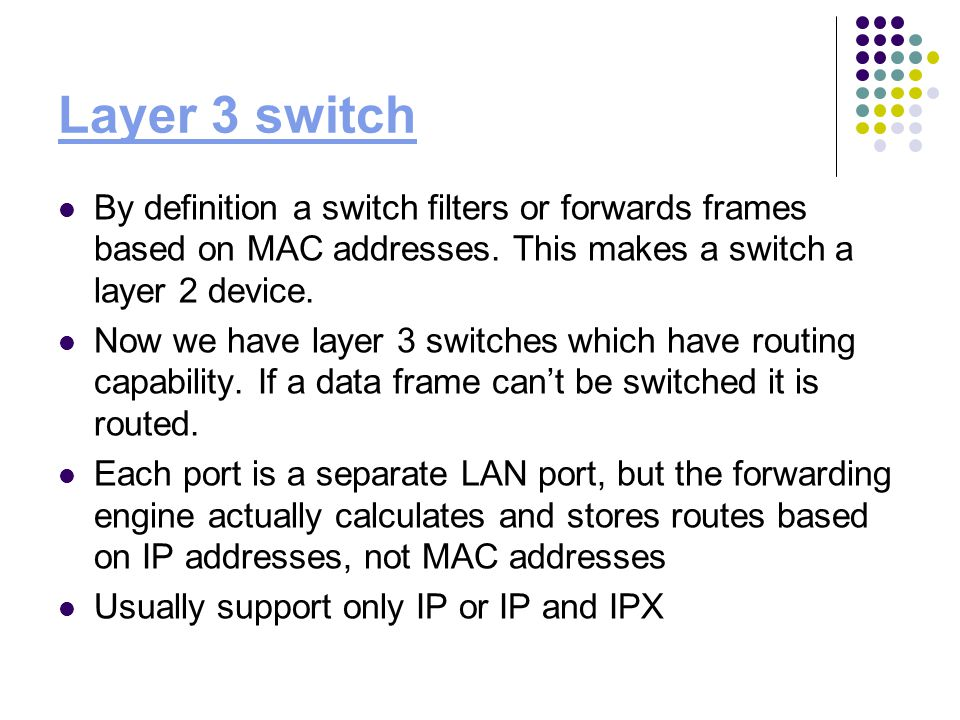 Layer 3 switch By definition a switch filters or forwards frames based on MAC addresses.